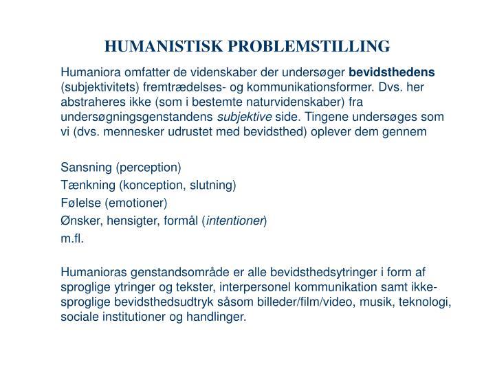 HUMANISTISK PROBLEMSTILLING