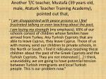 another t c teacher mustafa 39 years old male ataturk teacher training academy pointed out that