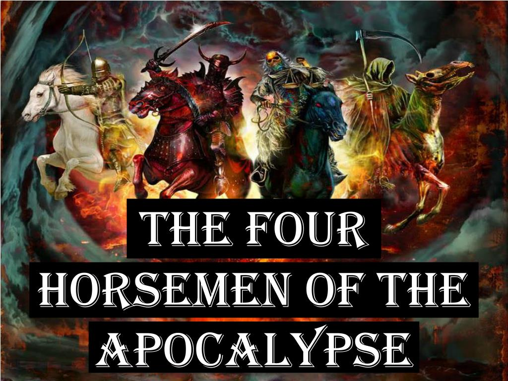 Ppt The Four Horsemen Of The Apocalypse Powerpoint Presentation