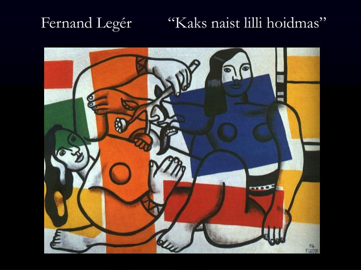 "Fernand Legér         ""Kaks naist lilli hoidmas"""
