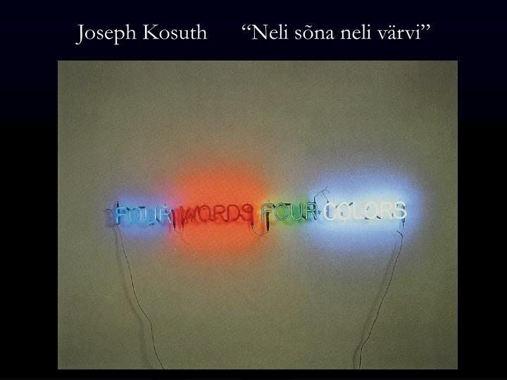 "Joseph Kosuth      ""Neli sõna neli värvi"""