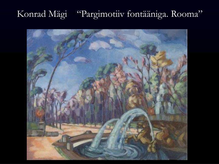 """Konrad Mägi    """"Pargimotiiv fontääniga. Rooma"""""""