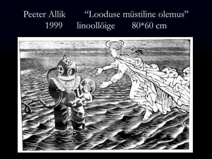 """Peeter Allik        """"Looduse müstiline olemus""""   1999      linoollõige       80*60 cm"""