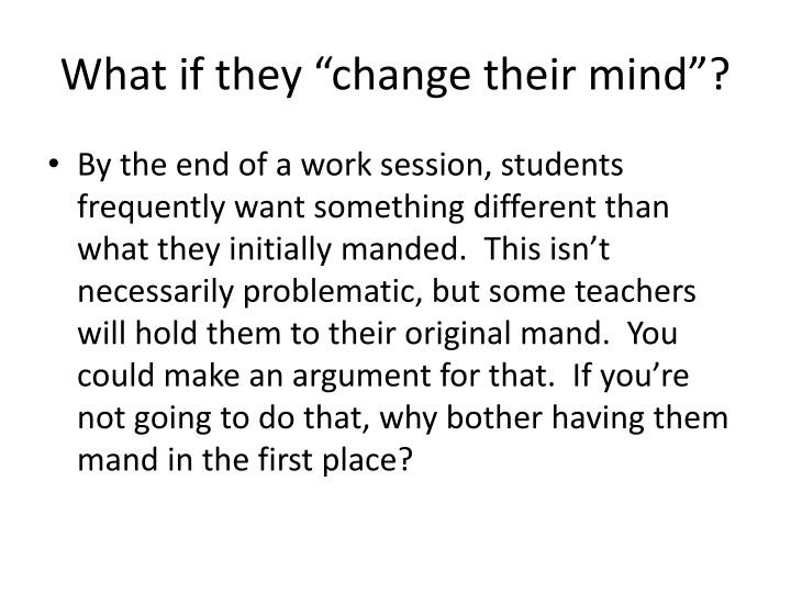 """What if they """"change their mind""""?"""