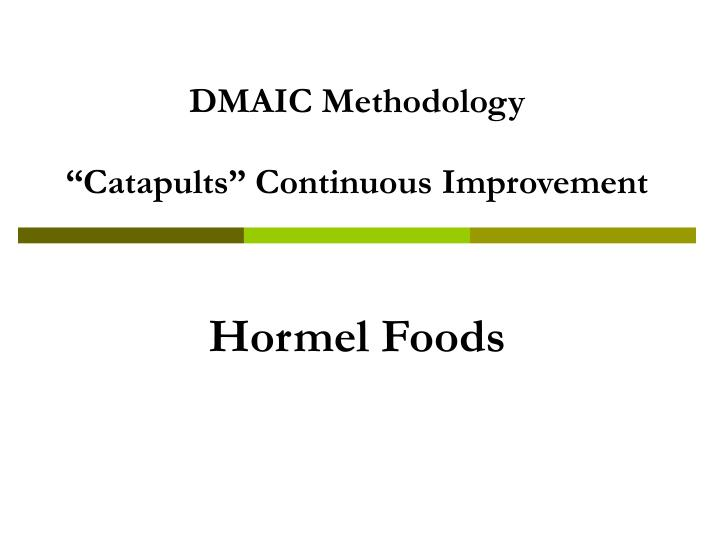 dmaic methodology catapults continuous improvement hormel foods n.