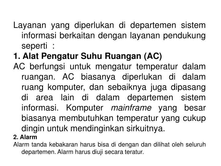 Layanan yang diperlukan di departemen sistem informasi berkaitan dengan layanan pendukung seperti  :
