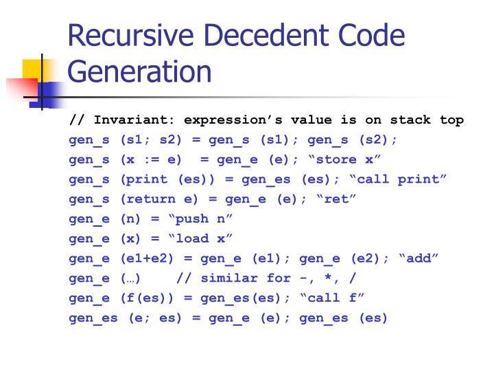 Recursive Decedent Code Generation