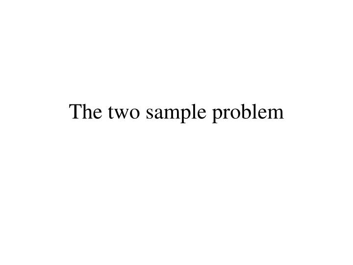 The two sample problem