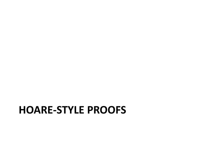 Hoare-Style Proofs