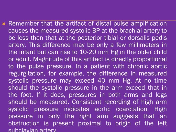 Remember that the artifact of distal pulse amplification causes the measured systolic BP at the brachial artery to be less than that at the posterior
