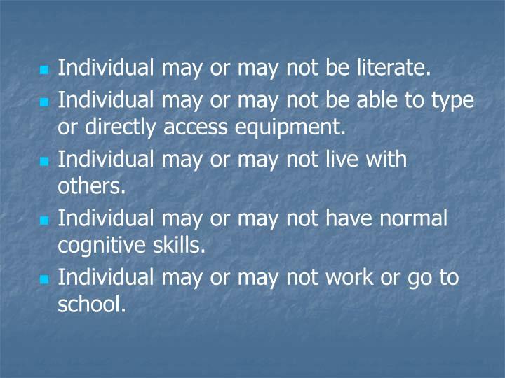 Individual may or may not be literate.