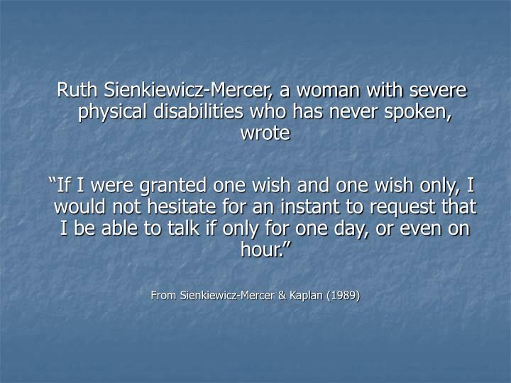 Ruth Sienkiewicz-Mercer, a woman with severe physical disabilities who has never spoken, wrote