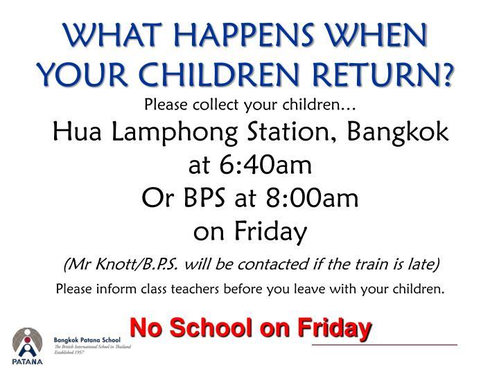 WHAT HAPPENS WHEN YOUR CHILDREN RETURN?