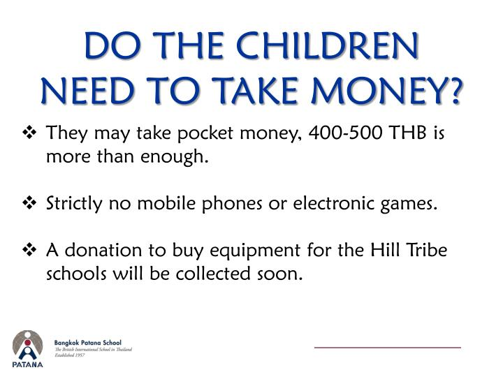 DO THE CHILDREN NEED TO TAKE MONEY?
