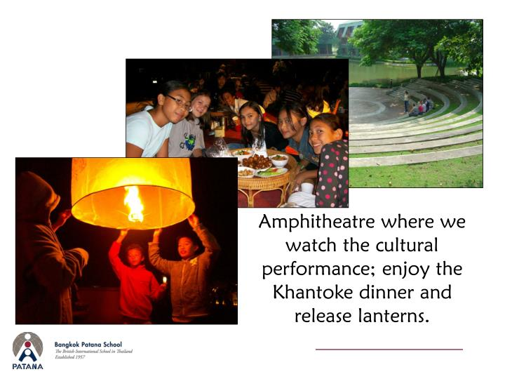 Amphitheatre where we watch the cultural performance; enjoy the Khantoke dinner and release lanterns.