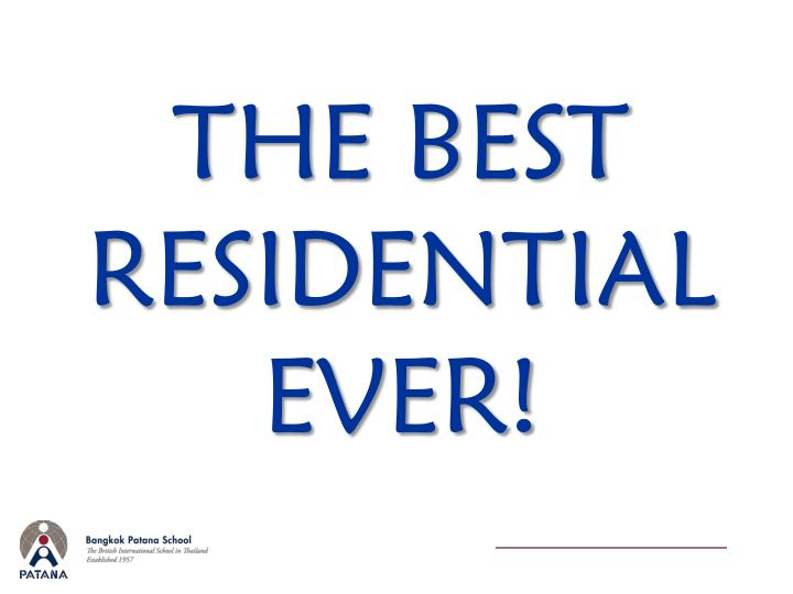 THE BEST RESIDENTIAL EVER!