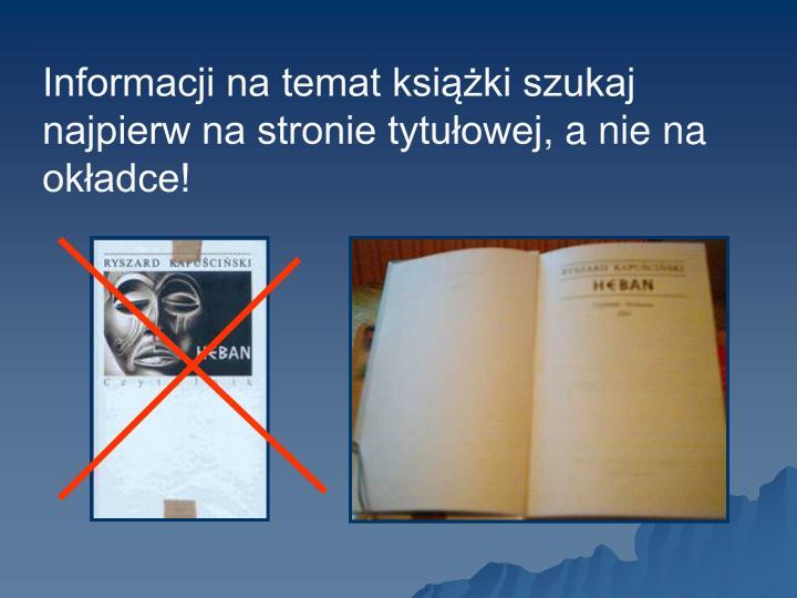Informacji na temat książki szukaj najpierw na stronie tytułowej