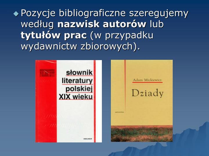 Pozycje bibliograficzne szeregujemy według