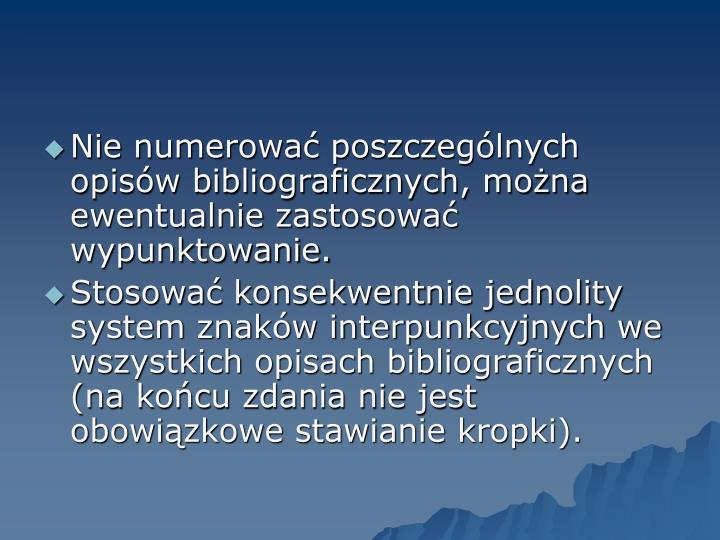 Nie numerować poszczególnych opisów bibliograficznych, można ewentualnie zastosować  wypunktowanie.