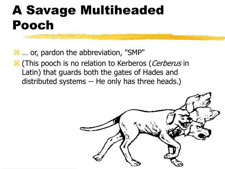 A Savage Multiheaded Pooch