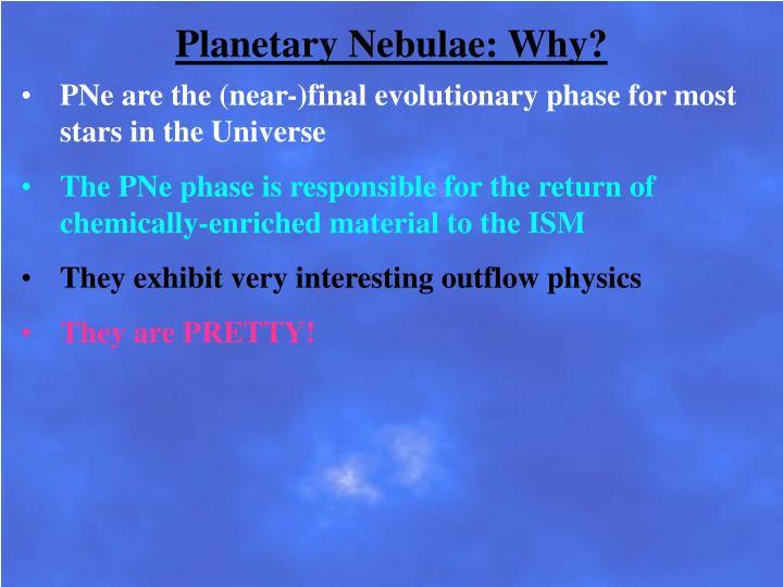 Planetary Nebulae: Why?
