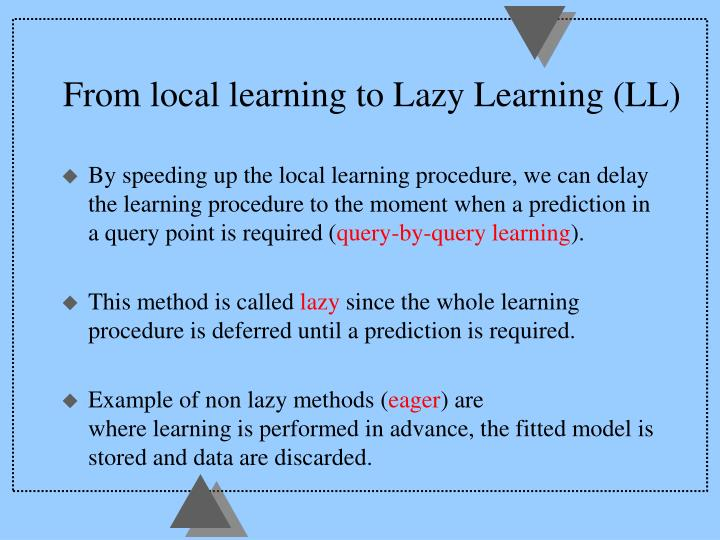 From local learning to Lazy Learning (LL)