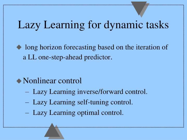 Lazy Learning for dynamic tasks