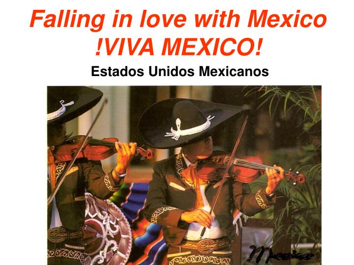falling in love with mexico viva mexico n.