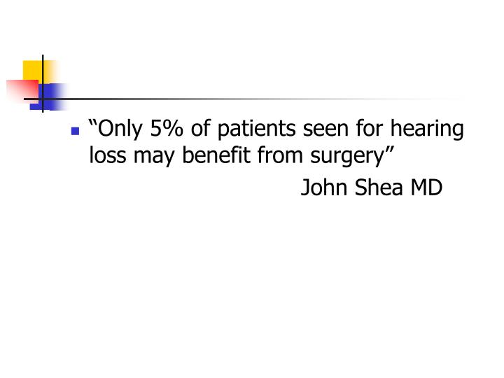 """""""Only 5% of patients seen for hearing loss may benefit from surgery"""""""