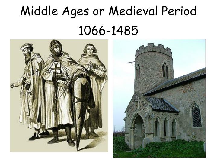middle ages or medieval period 1066 1485 n.