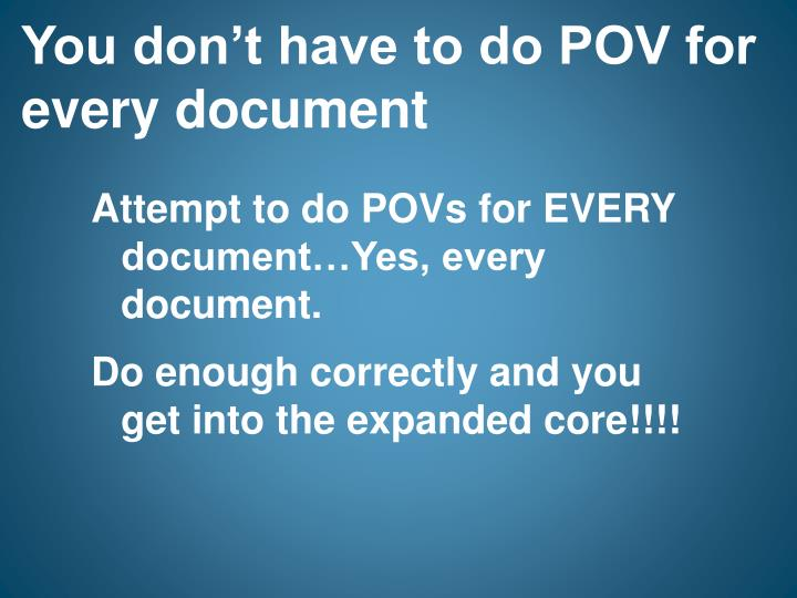 You don't have to do POV for every document
