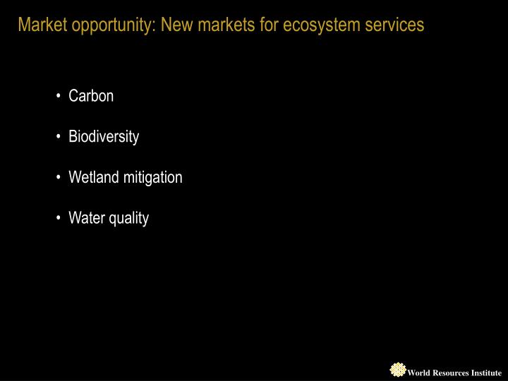 Market opportunity: New markets for ecosystem services