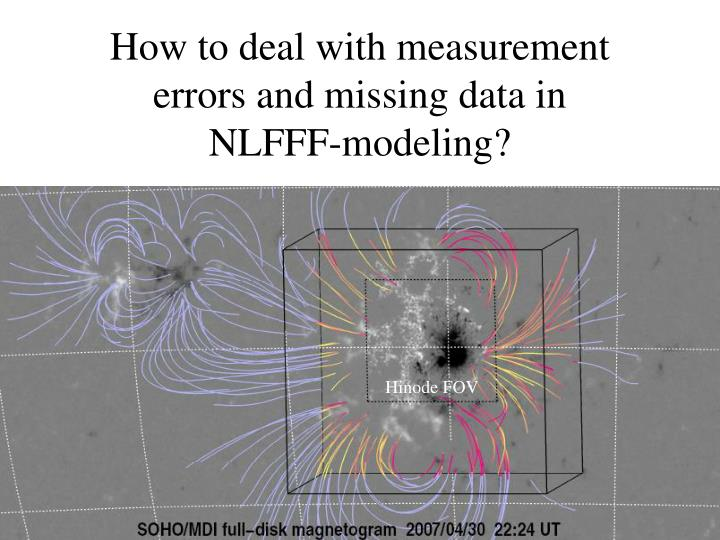 how to deal with measurement errors and missing data in nlfff modeling n.