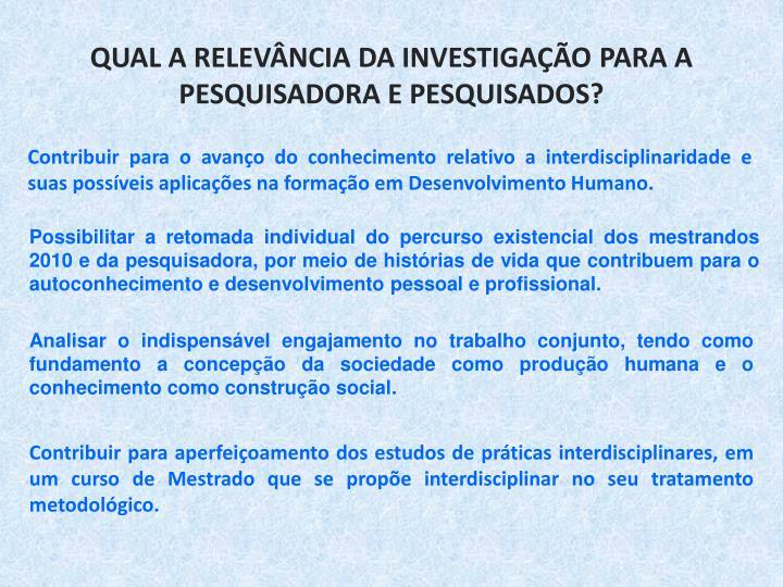 QUAL A RELEVÂNCIA DA INVESTIGAÇÃO PARA A PESQUISADORA E PESQUISADOS?