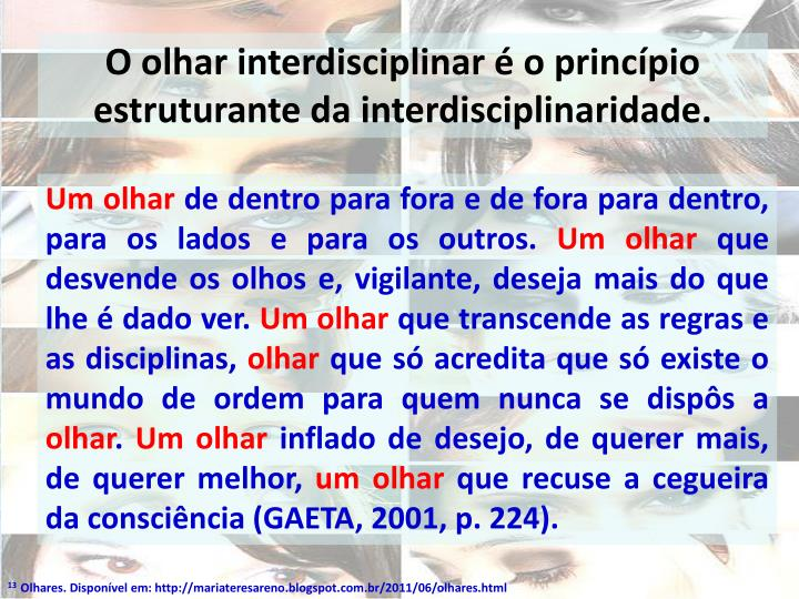 O olhar interdisciplinar é o princípio estruturante da interdisciplinaridade.