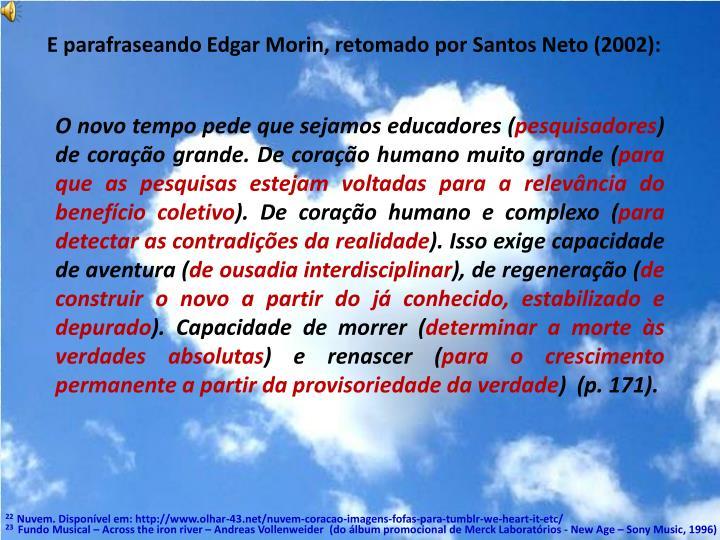 E parafraseando Edgar Morin, retomado por Santos Neto (2002):