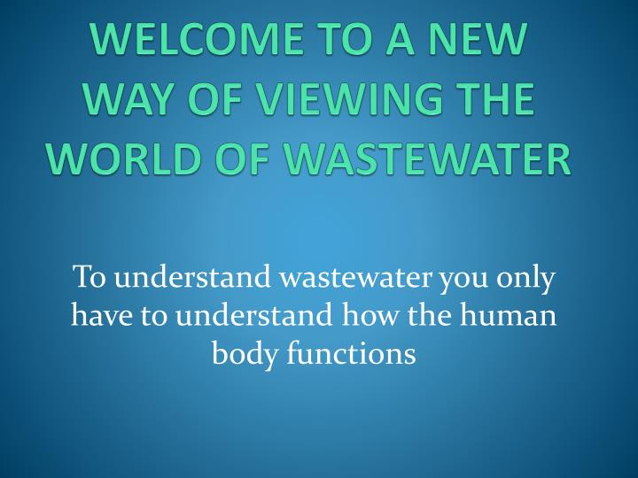 Welcome to a new way of viewing the world of wastewater