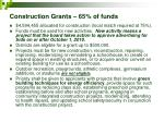 construction grants 65 of funds
