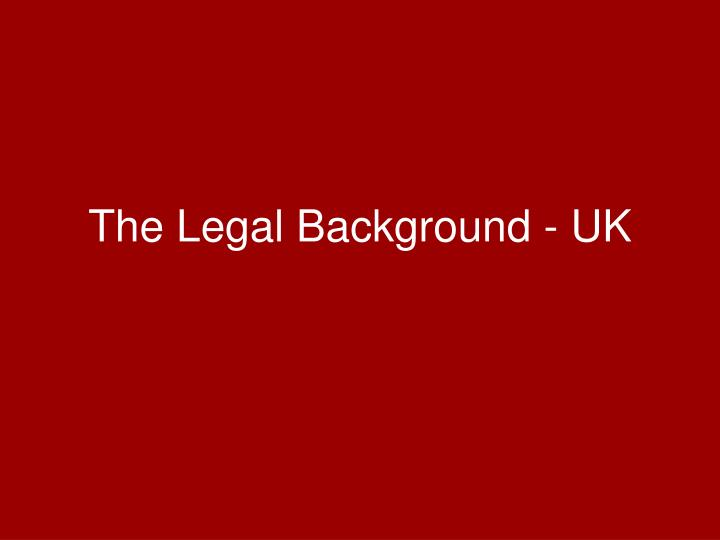 The Legal Background - UK