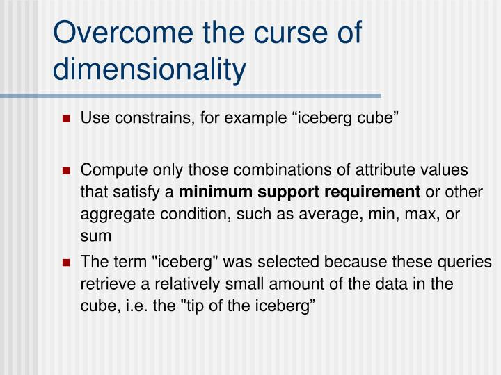 Overcome the curse of dimensionality