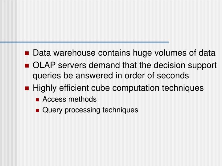 Data warehouse contains huge volumes of data