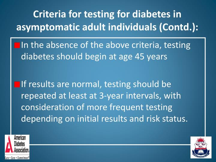 Criteria for testing for diabetes in asymptomatic adult individuals (Contd.):