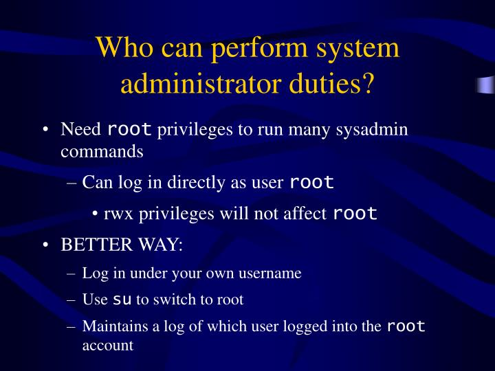 Who can perform system administrator duties?