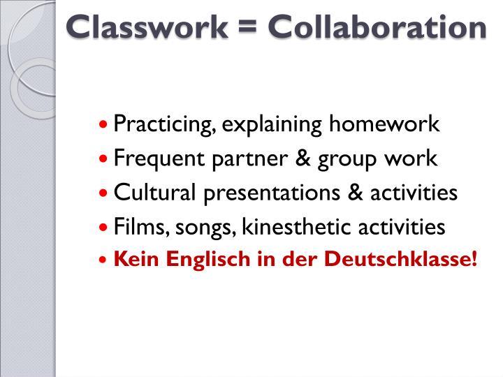 Classwork = Collaboration