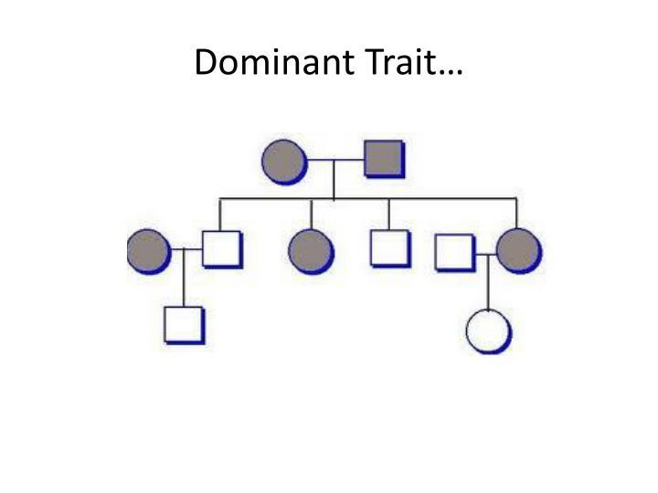 Dominant Trait…