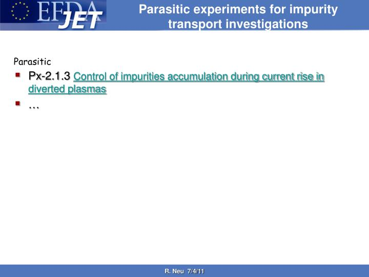 Parasitic experiments for impurity transport investigations