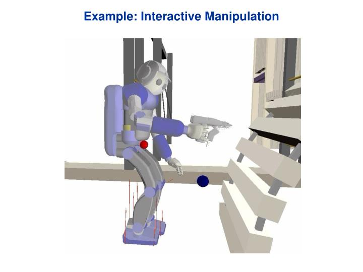 Example: Interactive Manipulation