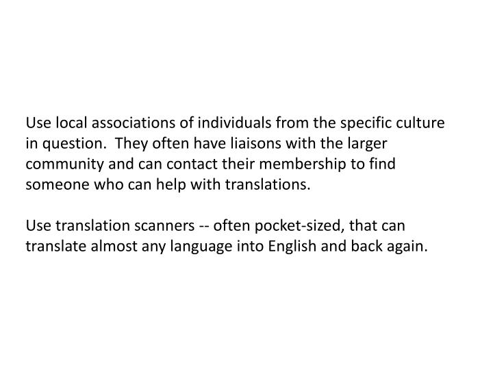 Use local associations of individuals from the specific culture in question.  They often have liaisons with the larger community and can contact their membership to find someone who can help with translations.