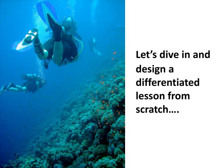 Let's dive in and design a differentiated lesson from scratch….