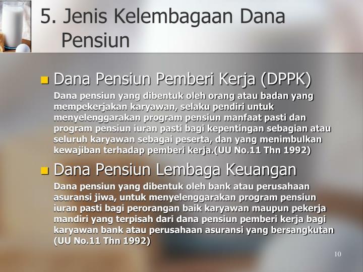 5. Jenis Kelembagaan Dana Pensiun